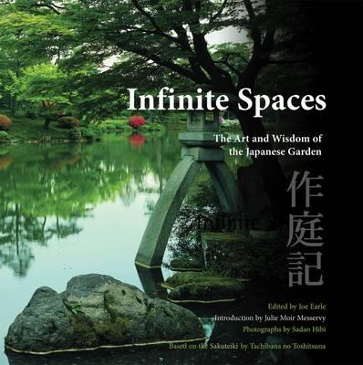 Infinite Spaces: The Art and Wisdom of the Japanese Garden - Earle, Joe (Editor), and Hibi, Sadao (Photographer)