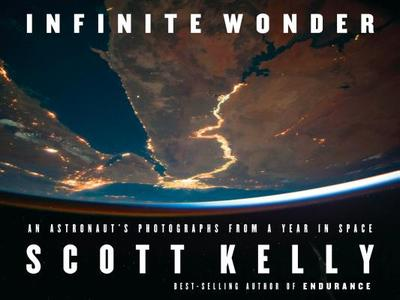 Infinite Wonder: An Astronaut's Photographs from a Year in Space - Kelly, Scott