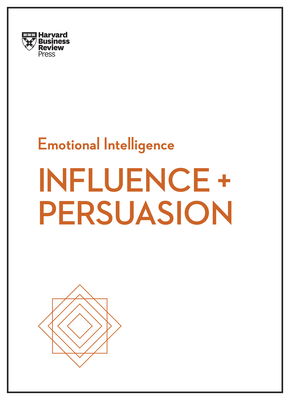 Influence and Persuasion (HBR Emotional Intelligence Series) - Review, Harvard Business, and Morgan, Nick, and Cialdini, Robert B