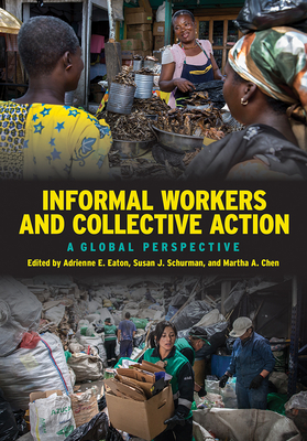 Informal Workers and Collective Action: A Global Perspective - Eaton, Adrienne E (Editor)