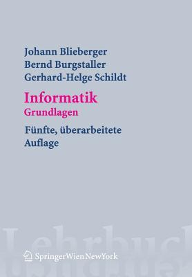 Informatik: Grundlagen - Blieberger, Johann, and Burgstaller, Bernd, and Schildt, Gerhard Helge