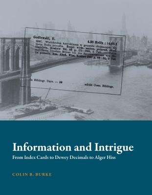 Information and Intrigue: From Index Cards to Dewey Decimals to Alger Hiss - Burke, Colin B