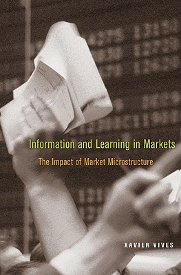 Information and Learning in Markets: The Impact of Market Microstructure - Vives, Xavier