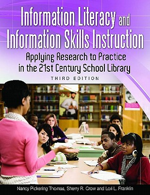 Information Literacy and Information Skills Instruction: Applying Research to Practice in the 21st Century School Library, 3rd Edition - Thomas, Nancy, and Crow, Sherry, and Franklin, Lori