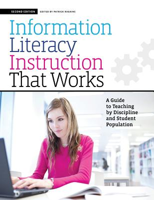 Information Literacy Instruction That Works, Second Edition: A Guide to Teaching by Discipline and Student Population - Ragains, Patrick (Editor)