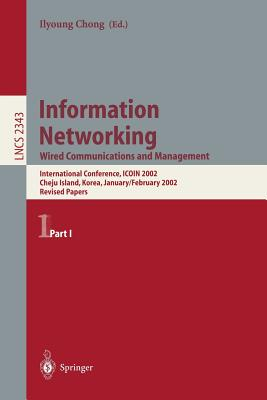 Information Networking: Wired Communications and Management: Wired Communications and Management - Chong, Ilyoung (Editor)
