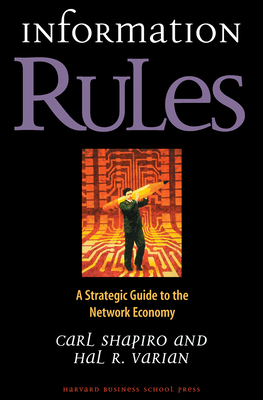 Information Rules: A Strategic Guide to the Network Economy - Shapiro, Carl, and Varian, Hal R