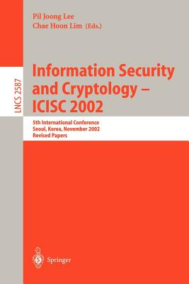 Information Security and Cryptology - Icisc 2002: 5th International Conference, Seoul, Korea, November 28-29, 2002, Revised Papers - Lee, Pil Joong (Editor)