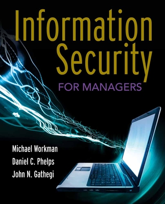 Information Security for Managers - Workman, Michael, and Phelps, Daniel C, and Gathegi, John N