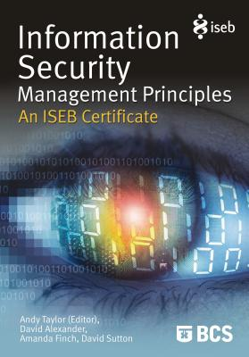 Information Security Management Principles: An Iseb Certificate - Taylor, Andy, and Alexander, David, Professor, and Finch, Amanda