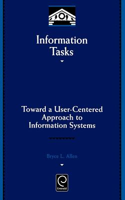 Information Tasks: Toward a User-Centered Approach to Information Systems - Allen, Bryce