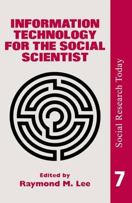 Information Technology for the Social Scientist - Lee, Ray, and Ray Lee University of London (Editor)