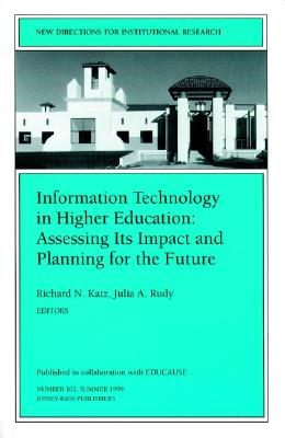 Information Technology in Higher Education: Assessing Its Impact and Planning for the Future: New Directions for Institutional Research, Number 102 - Katz, Richard N (Editor)