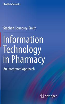Information Technology in Pharmacy - Goundrey-Smith, Stephen