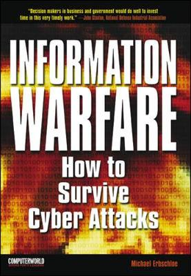Information Warfare: How to Survive Cyberattacks - Erbschloe, Michael, and Vacca, John R