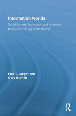 Information Worlds: Behavior, Technology, and Social Context in the Age of the Internet - Jaeger, Paul T