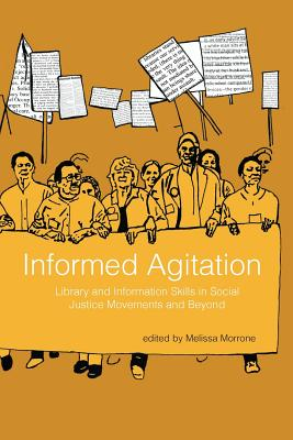 Informed Agitation: Library and Information Skills in Social Justice Movements and Beyond - Morrone, Melissa (Editor)