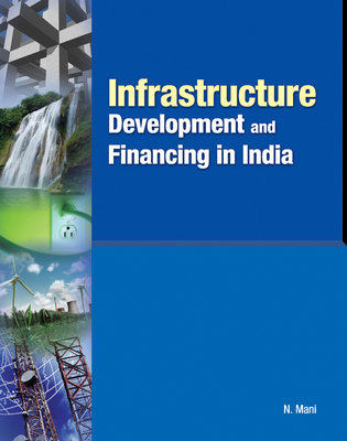 Infrastructure Development and Financing in India - Mani, N