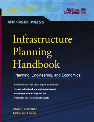 Infrastructure Planning Handbook: Planning, Engineering, and Economics - Goodman, Alvin S, Professor, and Hastak, Makarand