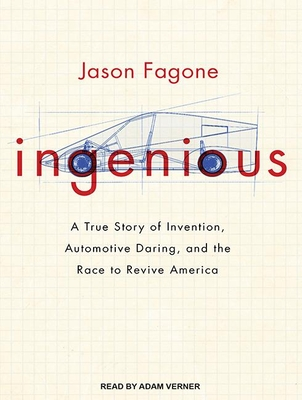 Ingenious: A True Story of Invention, Automotive Daring, and the Race to Revive America - Fagone, Jason
