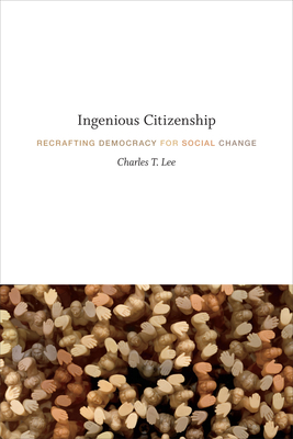Ingenious Citizenship: Recrafting Democracy for Social Change - Lee, Charles T