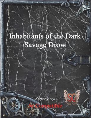 Inhabitants of the Dark: Savage Drow - Uyl, Anthony