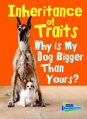 Inheritance of Traits: Why Is My Dog Bigger Than Your Dog? - Green, Jen