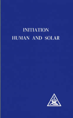 Initiation: Human and Solar - Bailey, Alice A