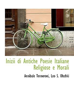 Inizii Di Antiche Poesie Italiane Religiose E Morali - Tenneroni, Annibale, and Leo S Olschki, S Olschki (Creator)