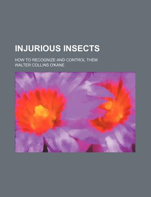 Injurious insects; how to recognize and control them - O'Kane, Walter Collins