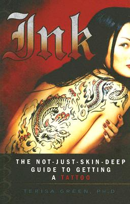 Ink: The Not-Just-Skin-Deep Guide to Getting a Tattoo - Green, Terisa