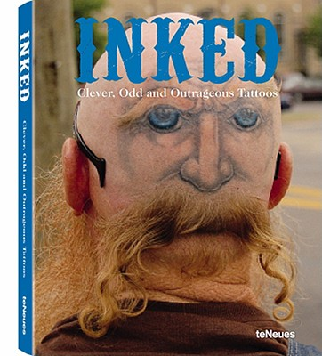 Inked: Clever, Odd and Outrageous Tattoos - Von Holtum, Verena (Editor), and Madarang, Maria Regina (Editor), and Burns, Christina (Editor)