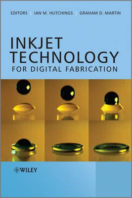 Inkjet Technology for Digital Fabrication - Hutchings, Ian (Editor), and Martin, Graham D. (Editor)