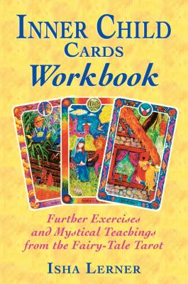 Inner Child Cards Workbook: Further Exercises and Mystical Teachings from the Fairy-Tale Tarot - Lerner, Isha