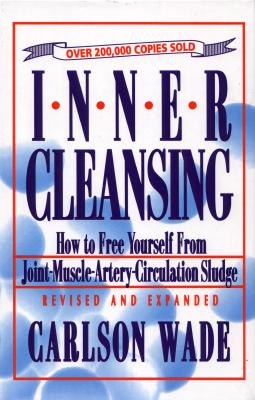 Inner Cleansing: How to Free Yourself from Joint-Muscle-Artery-Circulation Sludge - Wade, Carlson