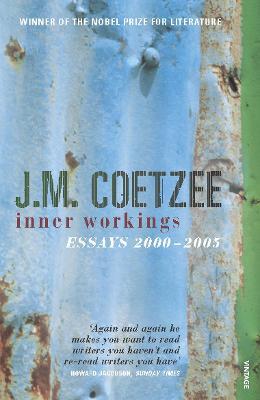 Inner Workings: Literary Essays 2000-2005 - Coetzee, J M