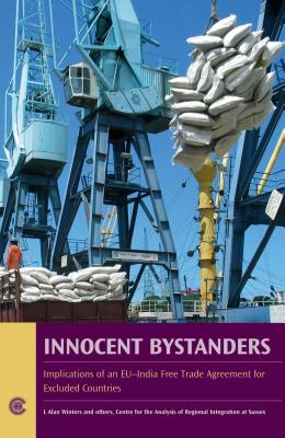 Innocent Bystanders: Implications of an EU-India Free Trade Agreement for Excluded Countries - Winters, L Alan, Professor, and Gasiorek, Michael, and Gonzalez, Javier Lopez