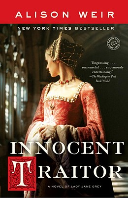 Innocent Traitor: A Novel of Lady Jane Grey - Weir, Alison