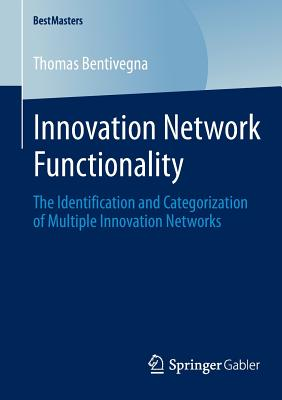 Innovation Network Functionality: The Identification and Categorization of Multiple Innovation Networks - Bentivegna, Thomas