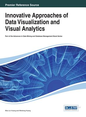 Innovative Approaches of Data Visualization and Visual Analytics - Huang, Mao Lin (Editor), and Huang, Weidong (Editor)