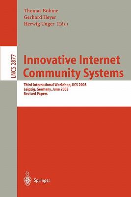 Innovative Internet Community Systems: Third International Workshop, Iics 2003, Leipzig, Germany, June 19-21, 2003, Revised Papers - Bohme, Thomas (Editor), and Heyer, Gerhard (Editor), and Unger, Herwig (Editor)