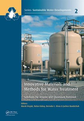 Innovative Materials and Methods for Water Treatment: Solutions for Arsenic and Chromium Removal - Bryjak, Marek (Editor), and Kabay, Nalan (Editor), and Rivas, Bernabe L. (Editor)
