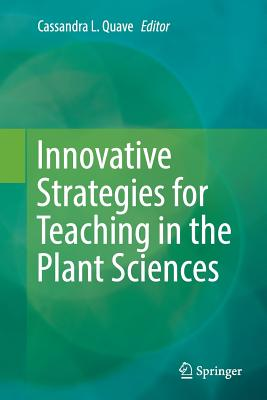 Innovative Strategies for Teaching in the Plant Sciences - Quave, Cassandra L (Editor)