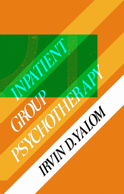 Inpatient Gruop Psychotherapy - Yalom, Irvin D, M.D., and Yalom