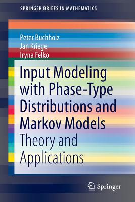 Input Modeling with Phase-Type Distributions and Markov Models: Theory and Applications - Buchholz, Peter, and Kriege, Jan, and Felko, Iryna