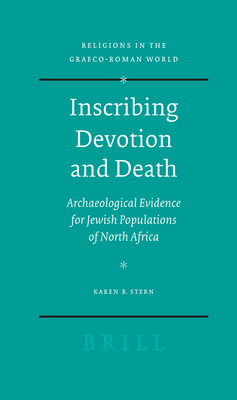 Inscribing Devotion and Death: Archaeological Evidence for Jewish Populations of North Africa - Stern, Karen