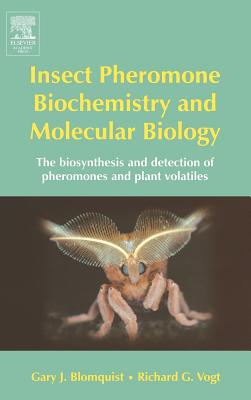 Insect Pheromone Biochemistry and Molecular Biology: The Biosynthesis and Detection of Pheromones and Plant Volatiles - Blomquist, Gary J (Editor), and Vogt, Richard G (Editor)