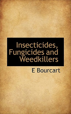 Insecticides, Fungicides and Weedkillers - Bourcart, E