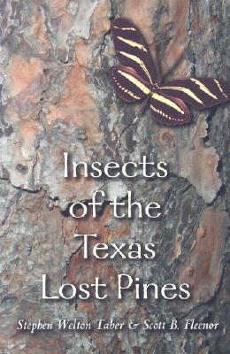Insects of the Texas Lost Pines - Taber, Stephen Welton, Ph.D.
