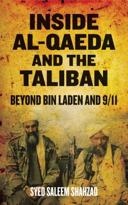 Inside Al-Qaeda and the Taliban: Beyond Bin Laden and 9/11 - Shahzad, Syed Saleem